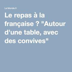 """Le repas à la française ? """"Autour d'une table, avec des convives"""""""