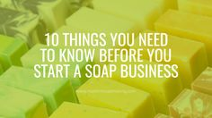 Are you gearing up to start a soap business of your very own? Before you dive in, find out what you need to know before you begin building your own biz.