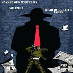 Masked Gun Mysteries, Vol 1 | [Aric Mitchell, Ken Janssens, Aaron Smith, Tommy Hancock, Lee Houston, C. William Russette, Andrew Salmon] Narrated by Yours Truely.