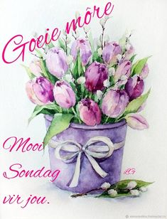 Lekker Dag, Afrikaanse Quotes, Goeie More, Thanksgiving Greetings, Shades Of Burgundy, Morning Blessings, Tatty Teddy, Special Quotes, Good Morning Quotes