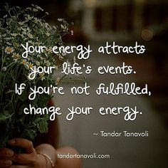 Your energy attracts your life's events. If you are not fulfilled, change your energy.