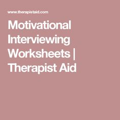 Motivational Interviewing Worksheets | Therapist Aid