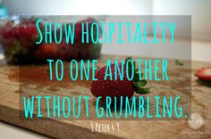 """""""Show hospitality to one another without grumbling. As each has received a gift, use it to serve one another, as good stewards of God's varied grace: … whoever serves, as one who serves by the strength that God supplies—in order that in everything God may be glorified through Jesus Christ."""" (1 Peter 4:9–11)"""