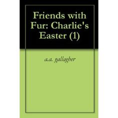 Friends with Fur: Charlie's Easter (Kindle Edition)
