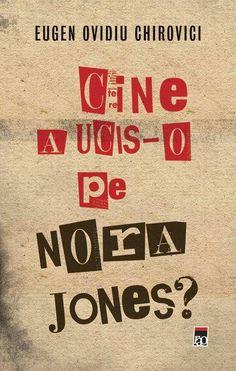 Eugen Ovidiu Chirovici - Cine a ucis-o pe Nora Jones? Thriller, Romantic, Reading, Books, Literatura, Movies, Libros, Book, Reading Books