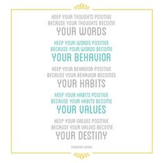 Keep your thoughts Positive because: Thoughts become >  Words > Behavior > Habits > Values > Destiny