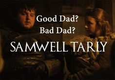 What are your thoughts of Sam Tarly as a dad on Game of Thrones?