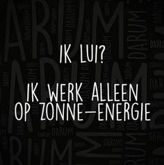 { Me lazy I work only on solar energy} Some Quotes, Words Quotes, Wise Words, Sayings, Qoutes, Dutch Quotes, French Quotes, Naughty Quotes, Funny Quotes