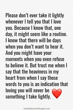 Heartfelt  Love And Life Quotes: Please don't ever take it lightly whenever I tell you that I love you.