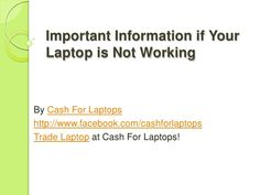 important-information-if-your-laptop-is-not-working by Mikaela Taylor via Slideshare