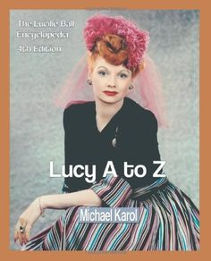 """Praise for  Lucy A to Z: The Lucille Ball Encyclopedia """"Very important. Fresh insights. The most detailed-and most enjoyable-book available on Lucille Ball. A must-have."""" -Laura Wagner, Classic Images """"As we are producing the I Love Lucy 50th Anniversary Special, [Lucy A to Z] has been a godsend."""" -Lucie Arnaz, 2001 letter to author """"[Lucy A to Z is a] compound of insight, fact, and trivia."""" [Lucy A to Z is a] compound of insight, fact, and trivia."""" -Stefan Kanfer, author, Ball of Fire."""