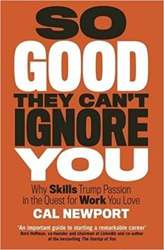 So Good They Can't Ignore You: Amazon.co.uk: Cal Newport: 9780349415864: Books