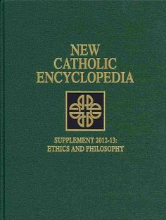 New catholic encyclopedia : supplement 2012-13 : ethics and philosophy / Robert L. Fastiggi, executive editor.