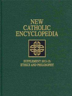 New catholic encyclopedia : supplement 2012-13 : ethics and philosophy / Robert L. Fastiggi, executive editor.