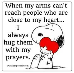 Snoopy hugs my heart! Today I'm thinking of all my friends and family that are going through stuff. Hugs and prayers are the next best thing. Hug Quotes, Prayer Quotes, Bible Quotes, Funny Quotes, Jesus Quotes, Peanuts Quotes, Snoopy Quotes, The Words, Images Snoopy