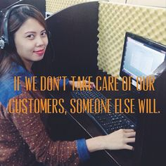 If we don't take care of our customers, someone else will. #customer #consumer #love #beautiful #callcentre #philippinecallcentre #quotes #motivation #inspiration #job #career #work #office #BPO #outsourcing #philippines