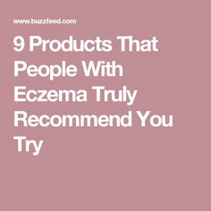 9 Products That People With Eczema Truly Recommend You Try #EczemaMoisturizer
