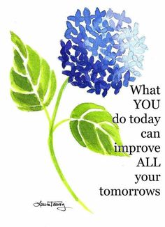 What you do today can improve all your tomorrows. --Ralph Marston--