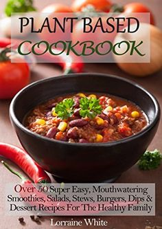 Plant Based Cookbook : Over 50 Super Easy, Mouthwatering Smoothies, Salads, Stews, Burgers, Dips & Dessert Recipes For The Healthy Family Diet: Low Fat Food To Help You Lose Weight & Maintain Health by Lorraine White, http://www.amazon.com/dp/B00NP3EZF0/ref=cm_sw_r_pi_dp_YlBhub0GMZT1G