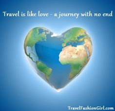 """TRAVEL is like love - a journey with no end"""