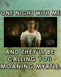 one night with me and they'll be calling you Moaning Myrtle-Harry Potter pick up lines