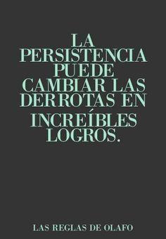 Al igual que la constancia, la persistencia nos abrirán muchisimas puertas