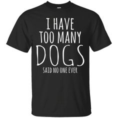 Hi everybody!   I Have Too Many Dogs Said No One Ever T-Shirt Tee Top Funny   https://zzztee.com/product/i-have-too-many-dogs-said-no-one-ever-t-shirt-tee-top-funny/  #IHaveTooManyDogsSaidNoOneEverTShirtTeeTopFunny  #I #HaveToo #Too #ManyShirtFunny #Dogs #Said #NoOne #OneTop #EverTopFunny