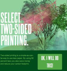 Think twice about printing...and if you do print, make sure to select two-sided printing ow.ly/albdk