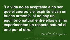 La vida no es aceptable a no ser que el cuerpo y el espíritu vivan en buena armonía, si no hay un equilibrio natural entre ellos y si no experimentan un respeto natural el uno por el otro.