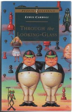 Through the Looking Glass by Lewis Carrol. FAVORITE!