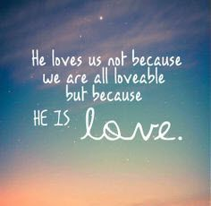 He loves us not because we are all loveable but because He is LOVE. #jesuslovesme #god #godislove #cdff http://www.christiandatingforfree.com/