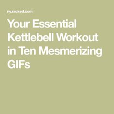 Your Essential Kettlebell Workout in Ten Mesmerizing GIFs