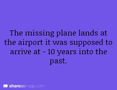 The missing plane lands at the airport it was supposed to arrive at--10 years into the past.