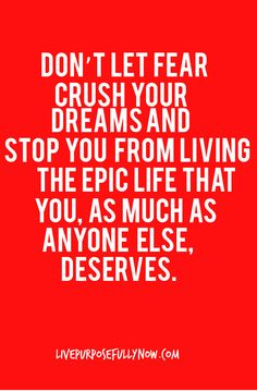 The successful among us are willing to act despite their fears. They're willing to be set free because of their fears. Why not you? Don't let fear crush your dreams and stop you living the epic life that you, as much as anyone else deserve. Read: http://livepurposefullynow.com/stop-letting-fear-crush-your-dreams/