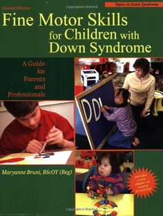 Fine Motor Skills for Children With Down Syndrome: A Guide for Parents And Professionals (Topics in Down Syndrome) by Maryanne Bruni,http://www.amazon.com/dp/1890627674/ref=cm_sw_r_pi_dp_1Goetb15SZXQP9W3