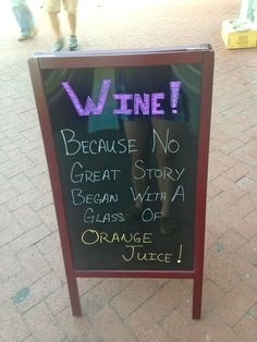 Wine: Because no Great Story Began with a Glass of Orange Juice! funny wine sayings