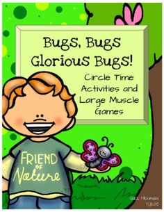Circle Time and Large Muscle Activities: Bugs and Insects from Sara Hickman on TeachersNotebook.com -  (62 pages)  - Four circle time ideas and 4 large muscle activities for a bugs or insects unit.