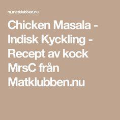 Chicken Masala - Indisk Kyckling - Recept av kock MrsC från Matklubben.nu