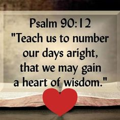 A Heart of Wisdom  1) Live a day at a time - make our day count  2) We live from the heart - guard our hearts (Proverbs 4:23)  3) We live by God's Wisdom - the fear of the Lord is wisdom (Proverbs 1:7)