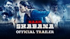Video : NAAM SHABANA Official Trailer 2017 Out, Action Thriller Release Date 31 March 2017