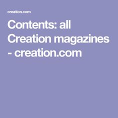 Contents: all Creation magazines - creation.com