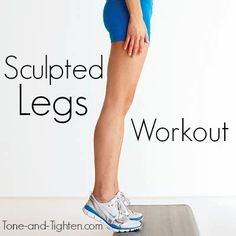 How to get Sculpted Legs - Tone-and-Tighten.com #workout #fitness
