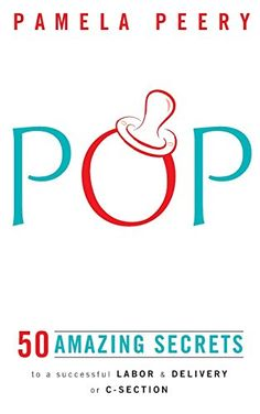 New childbirth book POP - a fun + short collection of tips FROM REAL MOMS about childbirth, c-sections, what to bring to hospital, how dads can help, breastfeeding after delivery, water breaking, etc...