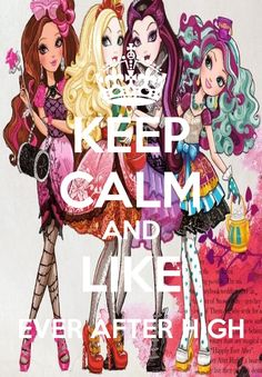 Like ever after high. I secretly like them. I'm too old O_O
