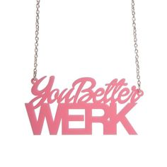 You Better Werk necklace  laser cut acrylic by sugarandvicedesigns