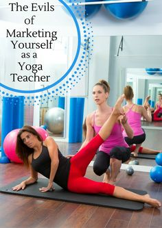 The Evils Of Marketing Yourself As A Yoga Teacher