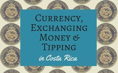 Currency, Exchanging Money, and Tipping in Costa Rica   RePinned by : www.powercouplelife.com