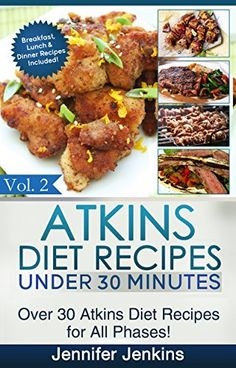 Atkins Diet Recipes Under 30 Minutes Vol. 2: Over 30 Atkins Recipes For All Phases & Includes Atkins Induction Recipes (Atkins Diet Cookbook) by Jennifer Jenkins, http://www.amazon.com/dp/B00LNDWEKW/ref=cm_sw_r_pi_dp_IQN1tb06B1R37