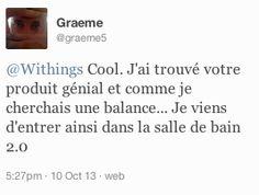 """Graeme (twitter.com/graeme5) a tweeté : """" Withings Cool. J'ai trouvé votre produit génial et comme je cherchais une balance... Je viens d'entrer ainsi dans la salle de bain 2.0 """" En savoir plus : http://www.withings.com/fr/scales"""