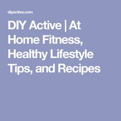 DIY Active | At Home Fitness, Healthy Lifestyle Tips, and Recipes